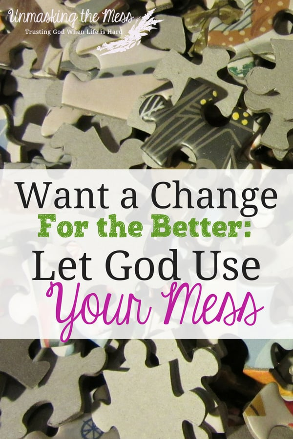 Want a Change for the Better: Let God Use Your Mess. Is your life a perpetual mess? If we want a change for the better, we need to change our perspective and let God use the messes to transform us into someone different. Let's work with God and learn what He is teaching us. #lessons #teaching #God #tips #christian
