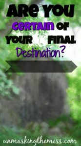 Are you Certain of Your Final Destination? We want the whole journey laid out, don't we? Taking small steps of faith is hard. Walking with Jesus is a secure way to walk to get to your final destination.