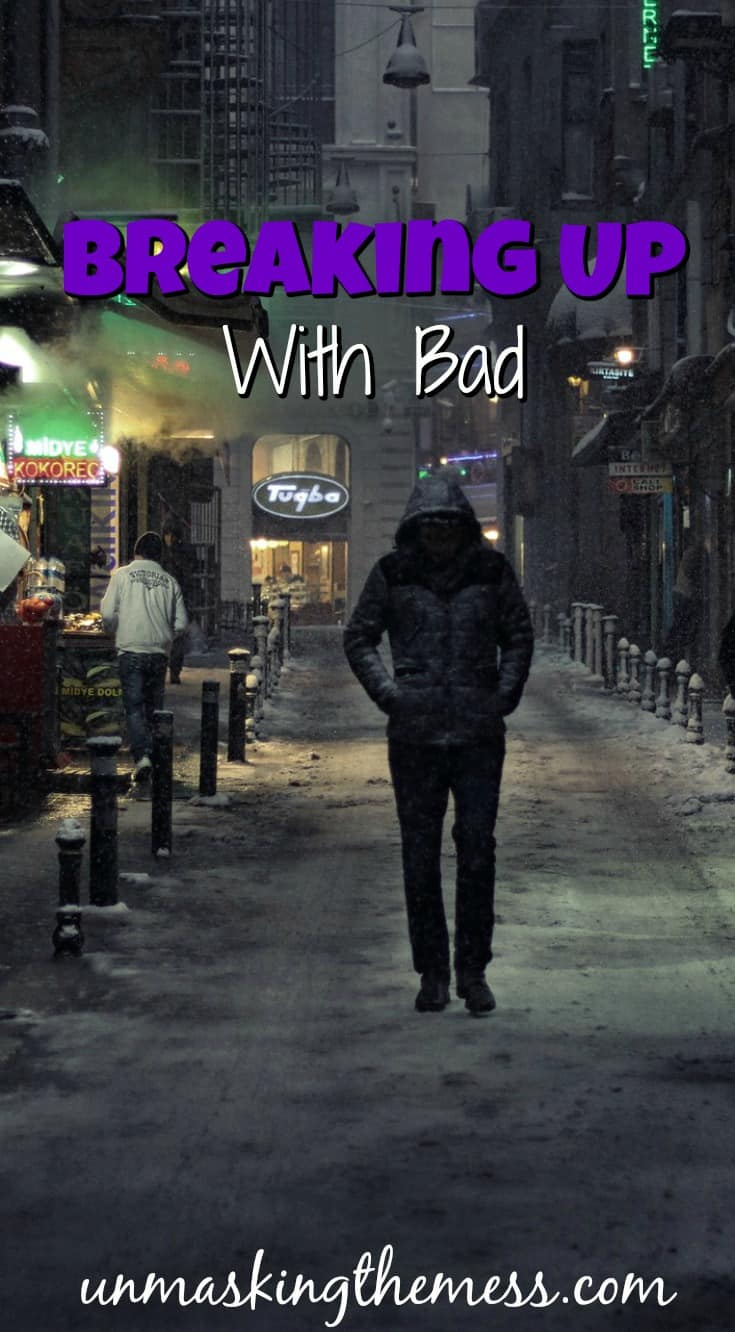 Breaking Up With Bad. We didn't go searching for a bad relationship, but somehow it happened. Do you feel stuck?