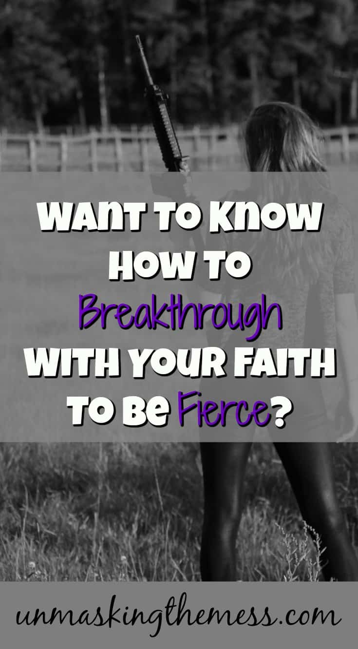 Want to Know How to Breakthrough with Your Faith to be Fierce? What does it mean to be fierce?Am I looking though, through the eyes of culture instead of what God says in the Bible?