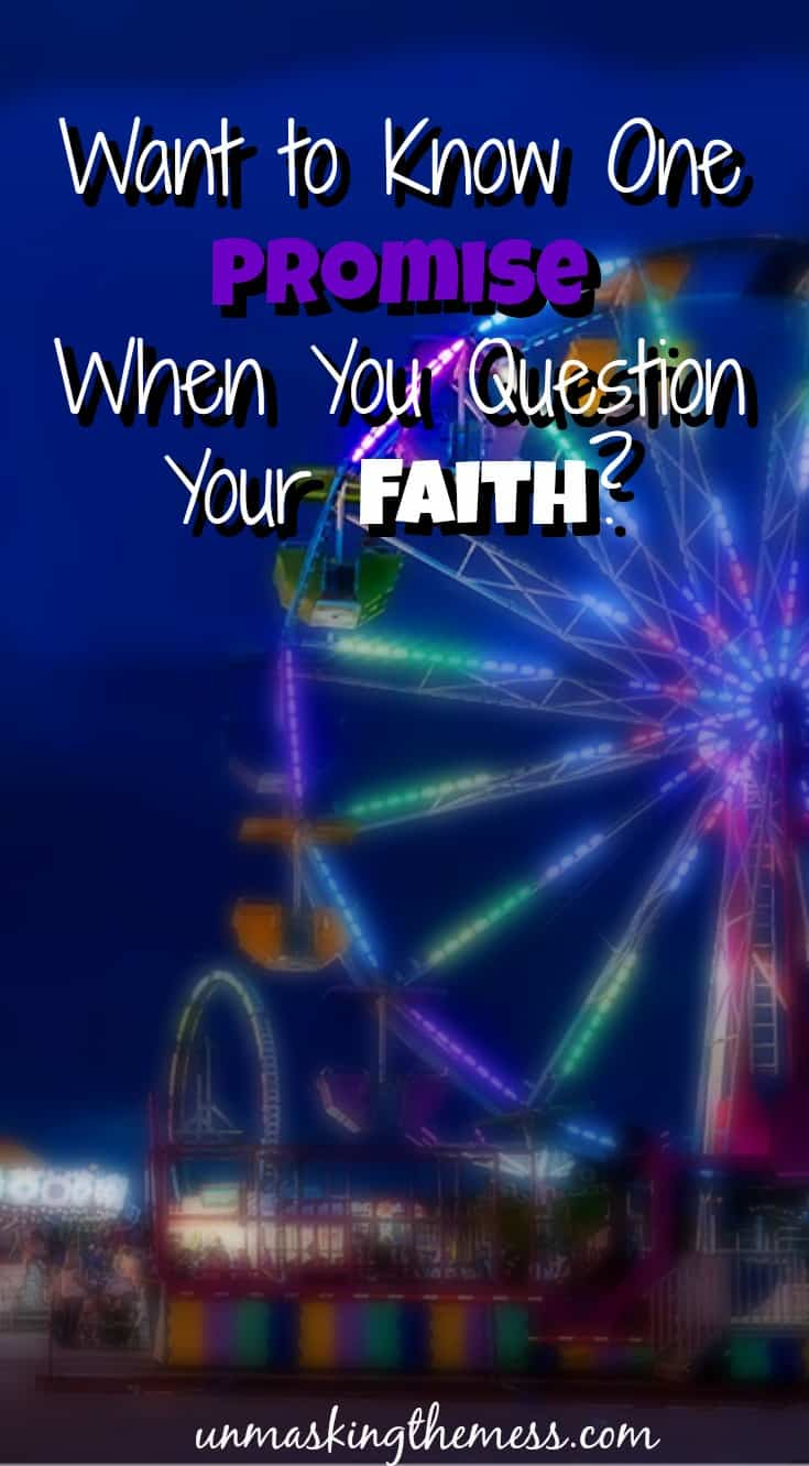Want to Know One Promise When You Question Your Faith? Fickle feelings. Wavering faith. Up and down every day. Do you ever wonder how you're going to get this Christian faith right?