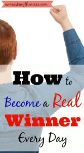 How do we win when we fail and our circumstances overtake us? Tips for becoming a real winner every day!