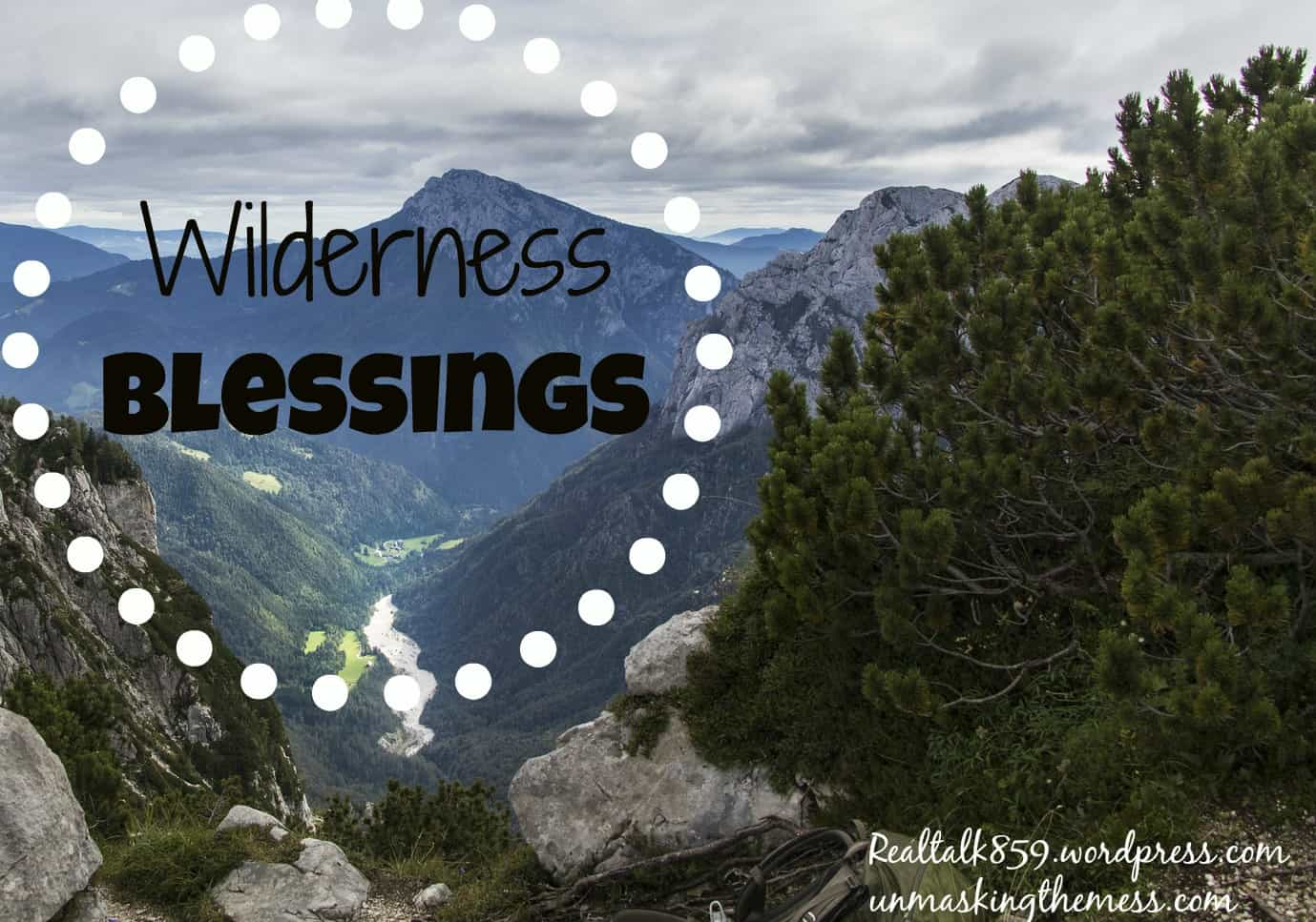 Wilderness Blessings. God's waiting in the Wilderness to bless us, if we can leave our comfort zone. Will we trust God and receive our blessings?