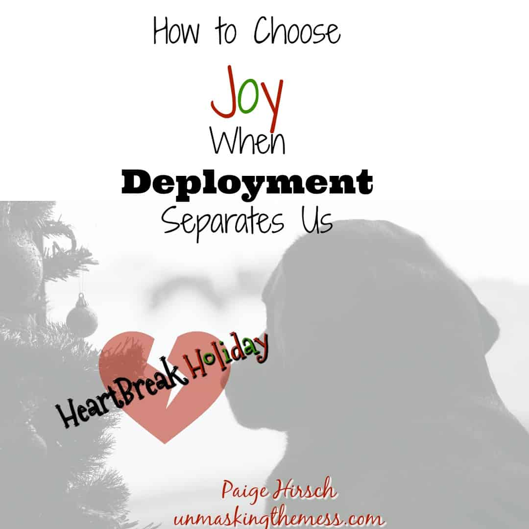 How to Choose Joy When Deployment Separates Us. #HeartBreak Holiday. Surviving deployment at Christmas when you're a wife with kids. Encouragement, preparation, and tips for spouses for dealing with the pain of deployment using Scripture and Bible verses. Prayers for the pain.