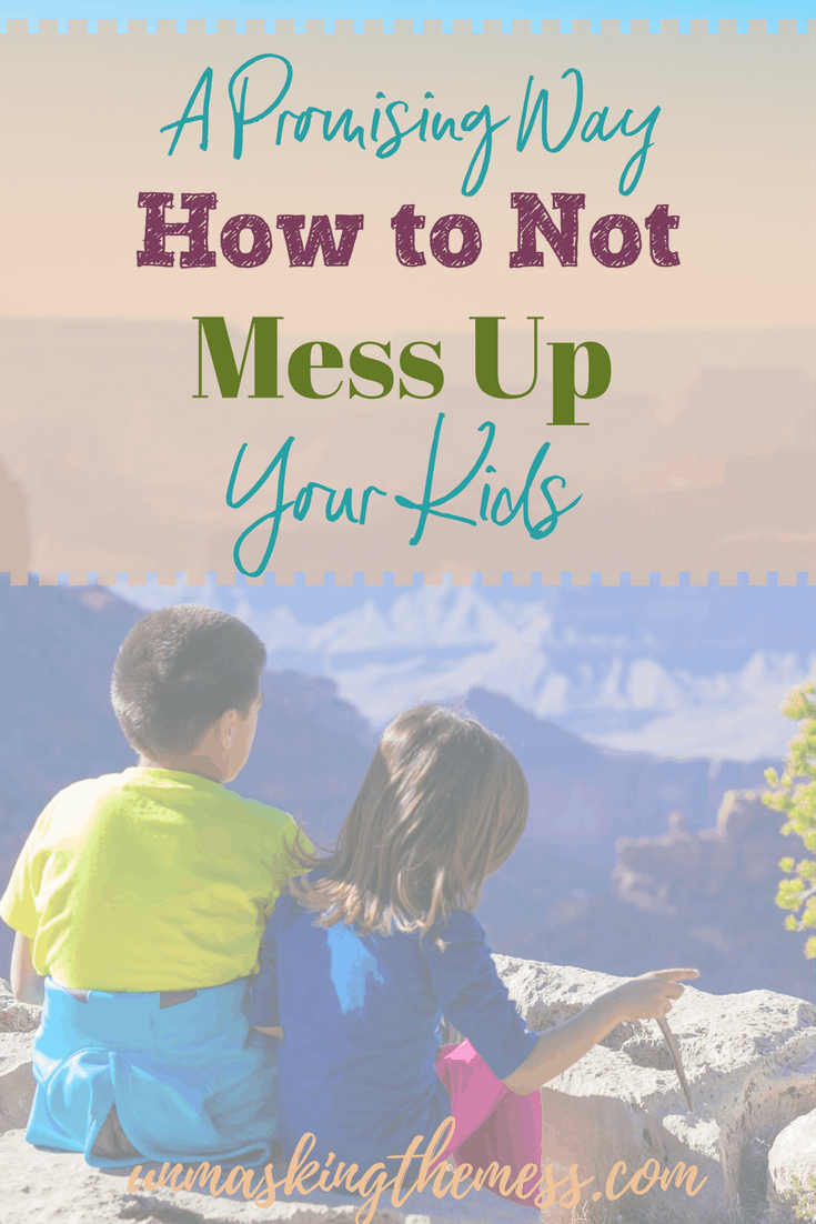 A Promising Way How to Not Mess Up Your Kids. What do we do when we're a broken mess? Mommy fails every day. How to extend grace to yourself in this parenting journey. Rely on God, trust in Him and surrender your children to His plans.