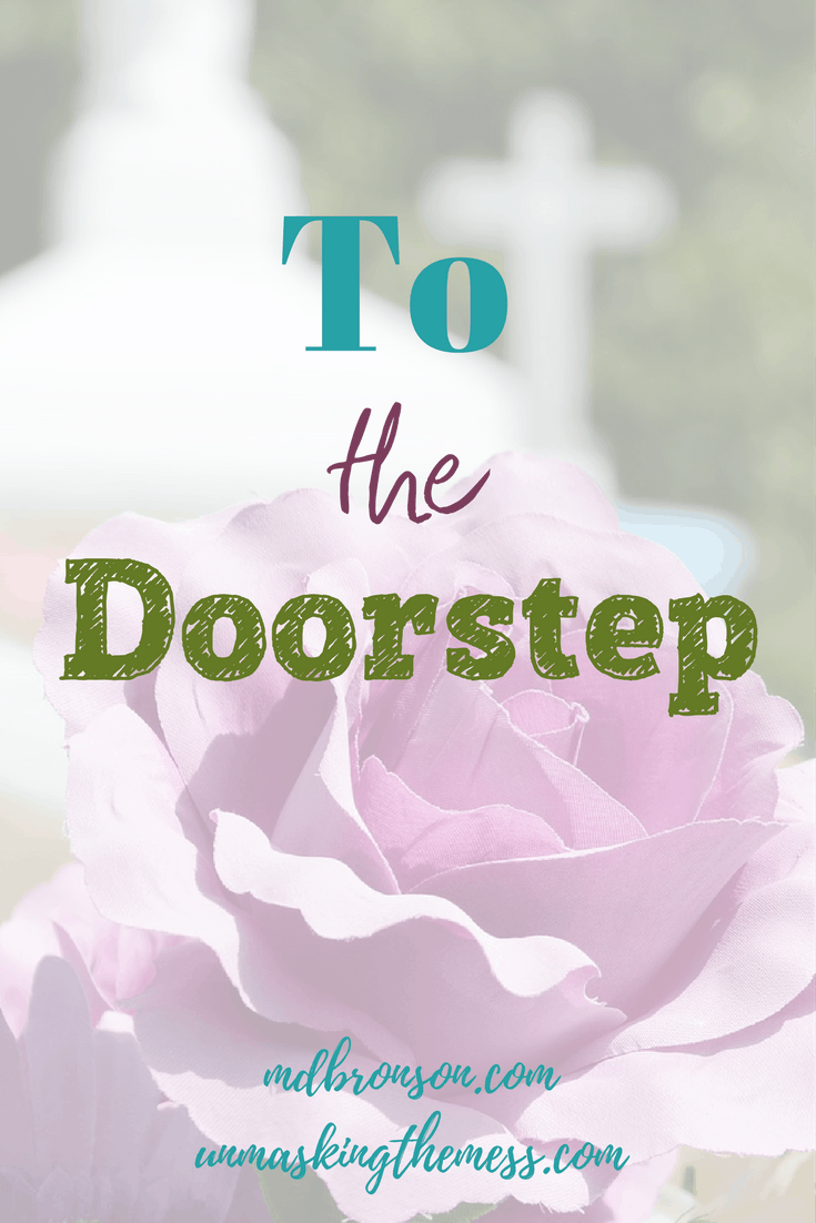 To The Doorstep. Walking with a friend through cancer. Lessons learned through friendship.There's nothing quite like it, really; walking with someone right up to the gates of Glory.