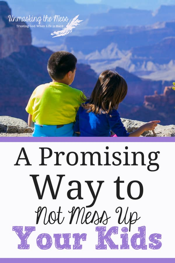 A Promising Way How to Not Mess Up Your Kids. We can have confidence in faith and parenting. God is in charge. We can't live with the fear our kids will be messed up because of us. #truths #feelings #moms #encouragement #God