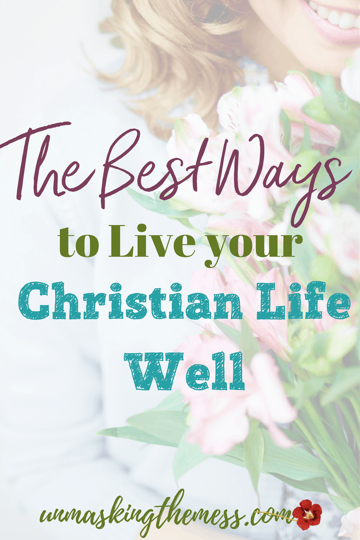 The Best Ways to Live your Christian Life Well. Thriving through life no matter what happens and ten guidelines to live your Christian life well. Who are some examples of people who have lived life well?