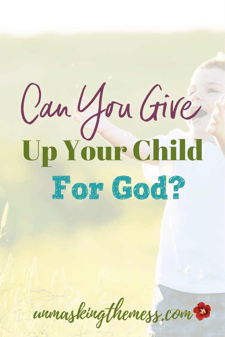 Can You Give Up Your Child For God. God wants to be in the place of #1 in our lives. Many times, I put my children in that space. Would I be willing to give up my son as Abraham did? Is God my all-in-all? Do I trust Him enough? Is God leading me or is my child? #God #livingoutfaith #priority #faith
