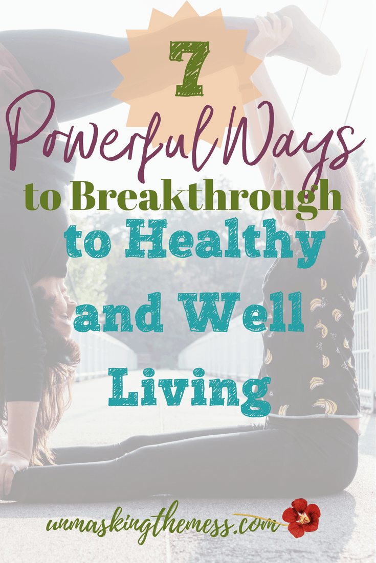 Seven Powerful Ways to Breakthrough to Healthy and Well Living. What if I said wellness and wholeness couldn't happen without a relationship with Christ? What are some ways to complete becoming well and whole in Christ?