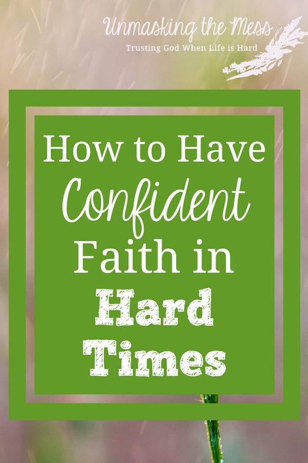 How to have Confident Faith in Hard Times. Are you struggling and weary from tough times? Did you think the Christian Life should be easy? Learn how to have confident faith in hard times. #hardtimes #God #quotes #truths #life