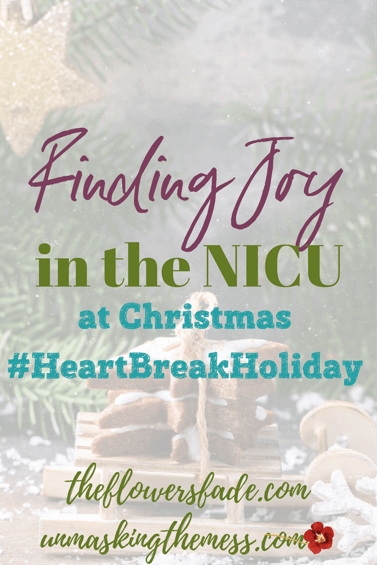 Finding Joy in the NICU at Christmas. #HeartbreakHoliday Post about baby in the NICU. Tips to survive Christmas. Inspiration and support about how to find joy. Prayer, Bible verses, Scripture and God can get you through this time.