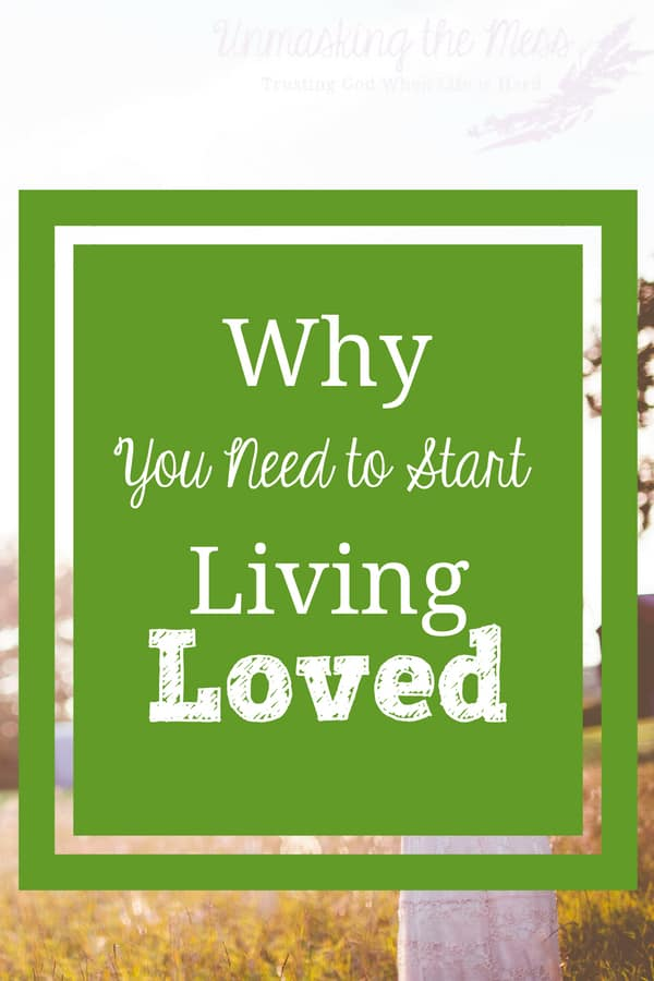 Why You Need to Start Living Loved. How to Live Life Full of Worth in Jesus.  A Christian woman needs to live life knowing her full worth in Jesus because she is precious, unique, blessed, important and confident in her calling. #beloved #chosen #worthy #Godlovesyou