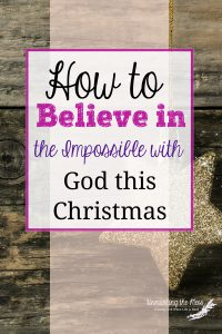 How to believe in the impossible with God this Christmas. Is there something impossible standing in your way? Could we shift our own perspectives and begin to believe in the impossible with God? #miracle #God #Christmas #HeartBreakHoliday