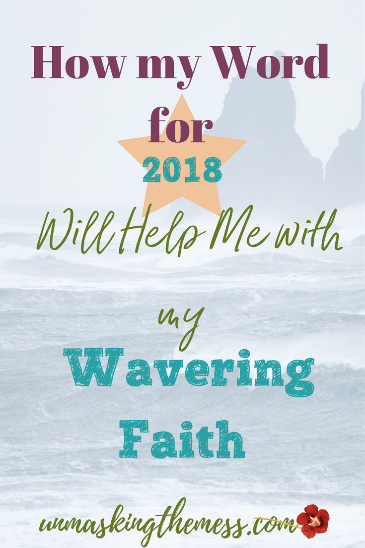 How my Word for 2018 will Help me with my Wavering Faith. What am I teaching those around me if I'm unstable, unsure and have a wavering faith? How do this point to a sovereign God who has me? #Christian #Bibleverses #overfear #strength #God #hope