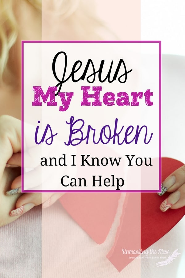 My heart is broken but Jesus can help me.