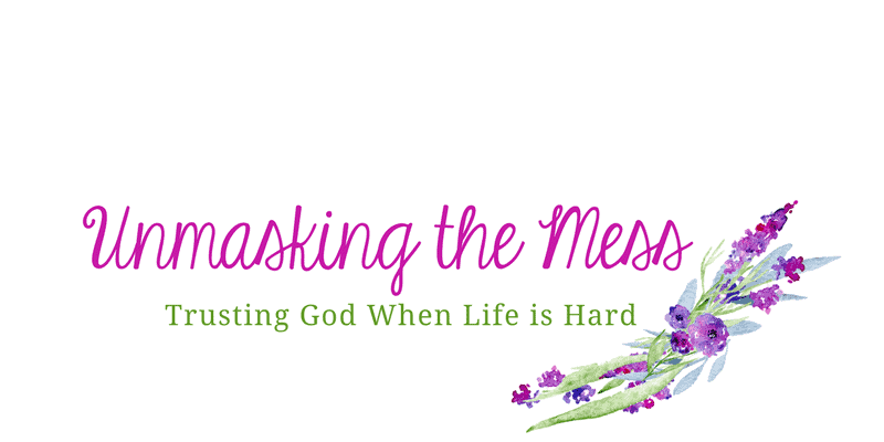 Unmasking the Mess - Trusting God When Life is Hard